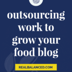 Outsourcing Work To Grow Your Food Blog pinterest graphic