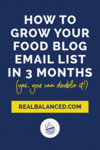 a pinterest pin with dark blue background and white font saying How To Grow Your Food Blog Email List in 3 Months (Yes, You Can Double It!)