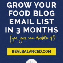 How To Grow Your Food Blog Email List in 3 Months (Yes, You Can Double It!)